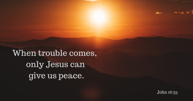 When trouble comes, Jesus gives us peace