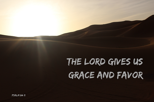 The Lord Gives Us Grace and Favor